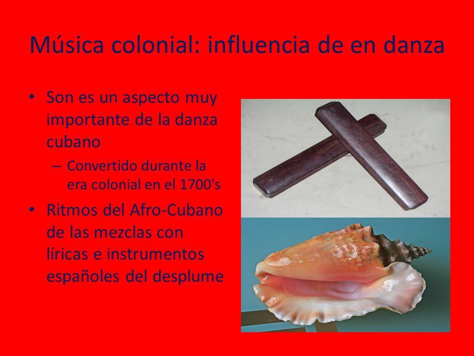 Música colonial: influencia de en danza Son es un aspecto muy importante de la danza cubano – Convertido durante la era colonial en el 1700 s Ritmos del Afro-Cubano de las mezclas con líricas e instrumentos españoles del desplume