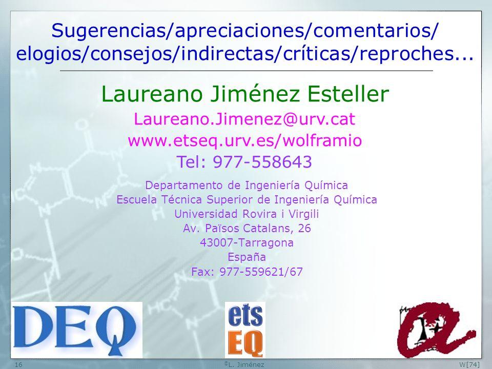 W[74] © L. Jiménez16 Sugerencias/apreciaciones/comentarios/ elogios/consejos/indirectas/críticas/reproches... Departamento de Ingeniería Química Escue