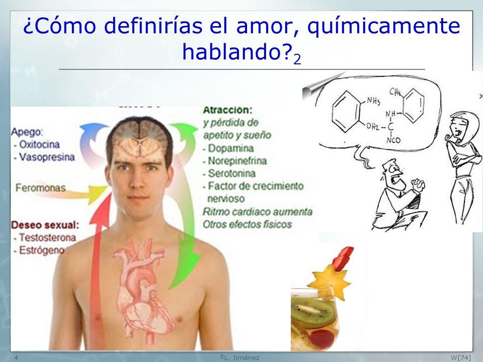 W[74] © L.Jiménez5 ¿Cómo definirías el amor, químicamente hablando.