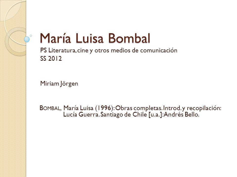 María Luisa Bombal PS Literatura, cine y otros medios de comunicación SS 2012 Miriam Jörgen B OMBAL, María Luisa (1996): Obras completas.
