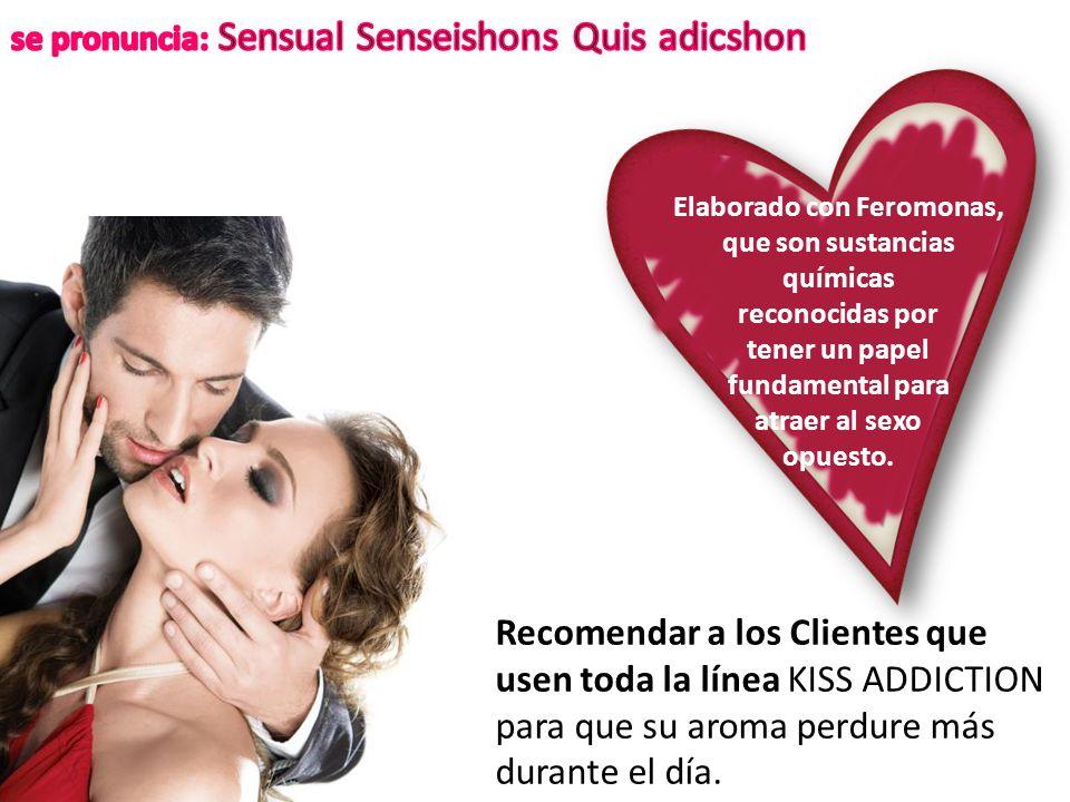 Recomendar a los Clientes que usen toda la línea KISS ADDICTION para que su aroma perdure más durante el día.