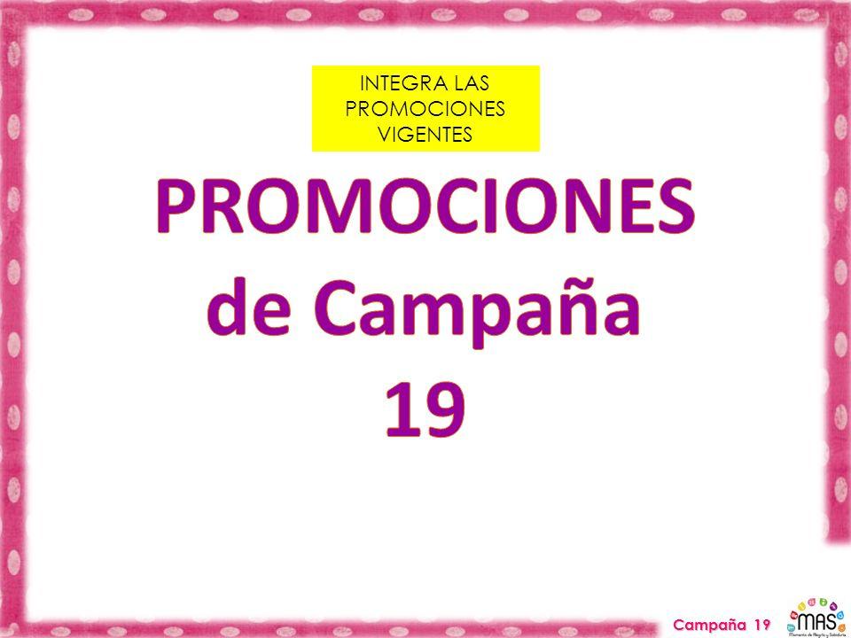 INTEGRA LAS PROMOCIONES VIGENTES Campaña 19