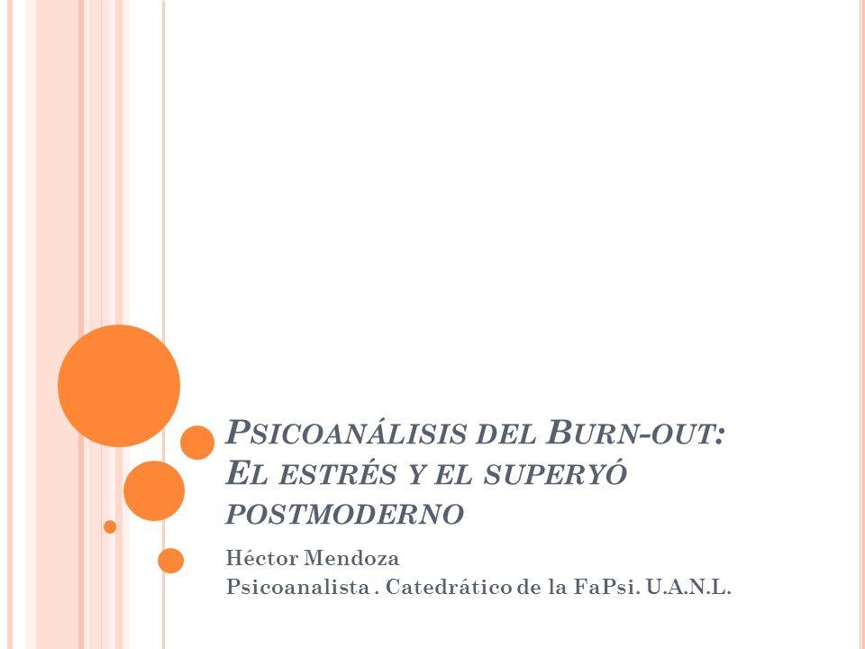 P SICOANÁLISIS DEL B URN - OUT : E L ESTRÉS Y EL SUPERYÓ POSTMODERNO Héctor Mendoza Psicoanalista.
