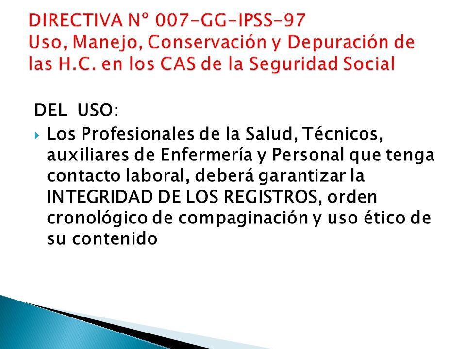 DEL USO: Los Profesionales de la Salud, Técnicos, auxiliares de Enfermería y Personal que tenga contacto laboral, deberá garantizar la INTEGRIDAD DE L