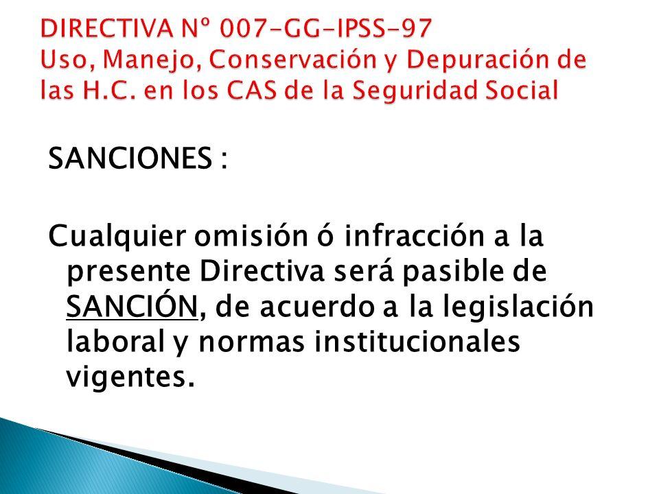 SANCIONES : Cualquier omisión ó infracción a la presente Directiva será pasible de SANCIÓN, de acuerdo a la legislación laboral y normas institucional