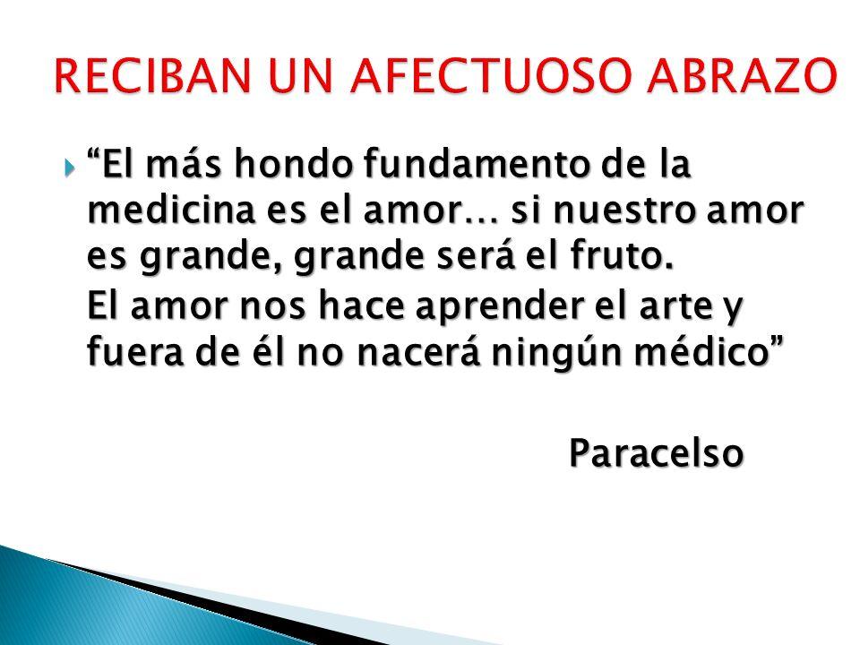 El más hondo fundamento de la medicina es el amor… si nuestro amor es grande, grande será el fruto. El más hondo fundamento de la medicina es el amor…