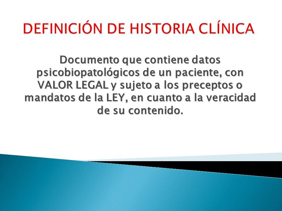 Documento que contiene datos psicobiopatológicos de un paciente, con VALOR LEGAL y sujeto a los preceptos o mandatos de la LEY, en cuanto a la veracid