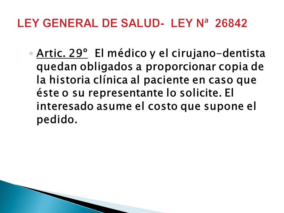 Artic. 29º El médico y el cirujano-dentista quedan obligados a proporcionar copia de la historia clínica al paciente en caso que éste o su representan