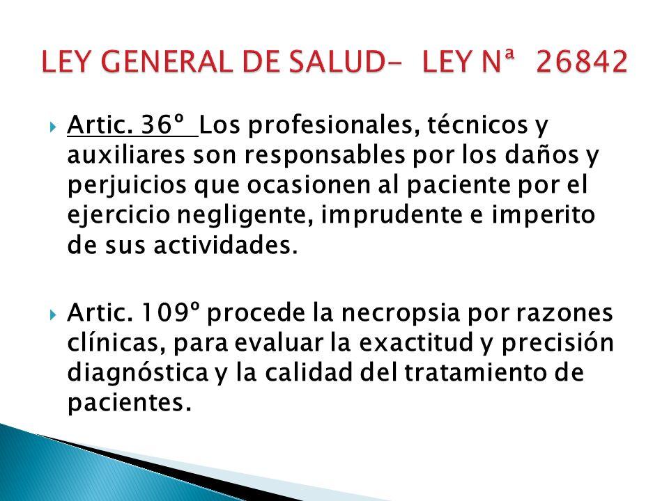 Artic. 36º Los profesionales, técnicos y auxiliares son responsables por los daños y perjuicios que ocasionen al paciente por el ejercicio negligente,