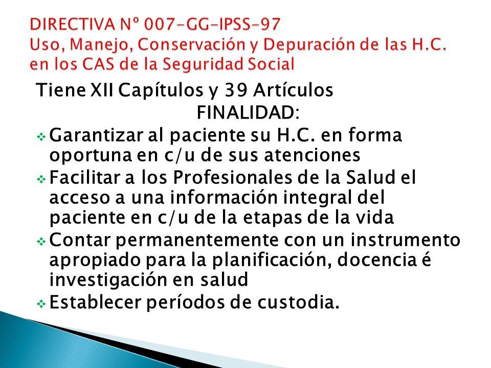 Tiene XII Capítulos y 39 Artículos FINALIDAD: Garantizar al paciente su H.C. en forma oportuna en c/u de sus atenciones Facilitar a los Profesionales