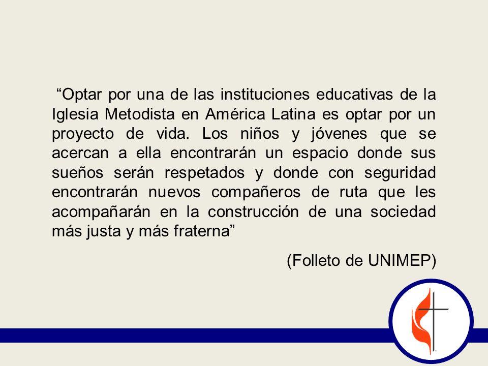 Optar por una de las instituciones educativas de la Iglesia Metodista en América Latina es optar por un proyecto de vida. Los niños y jóvenes que se a