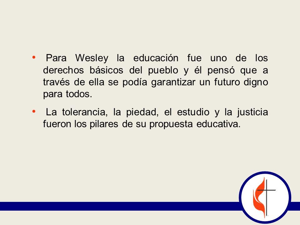 Para Wesley la educación fue uno de los derechos básicos del pueblo y él pensó que a través de ella se podía garantizar un futuro digno para todos. La