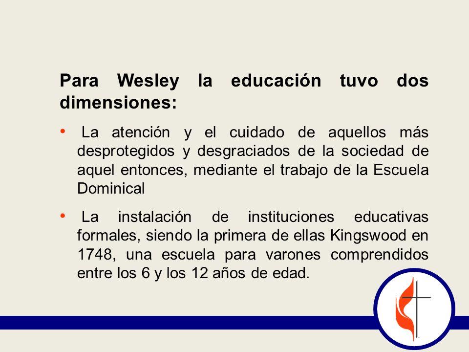 Para Wesley la educación tuvo dos dimensiones: La atención y el cuidado de aquellos más desprotegidos y desgraciados de la sociedad de aquel entonces,