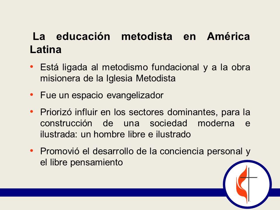La educación metodista en América Latina Está ligada al metodismo fundacional y a la obra misionera de la Iglesia Metodista Fue un espacio evangelizad
