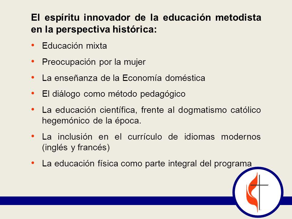 El espíritu innovador de la educación metodista en la perspectiva histórica: Educación mixta Preocupación por la mujer La enseñanza de la Economía dom