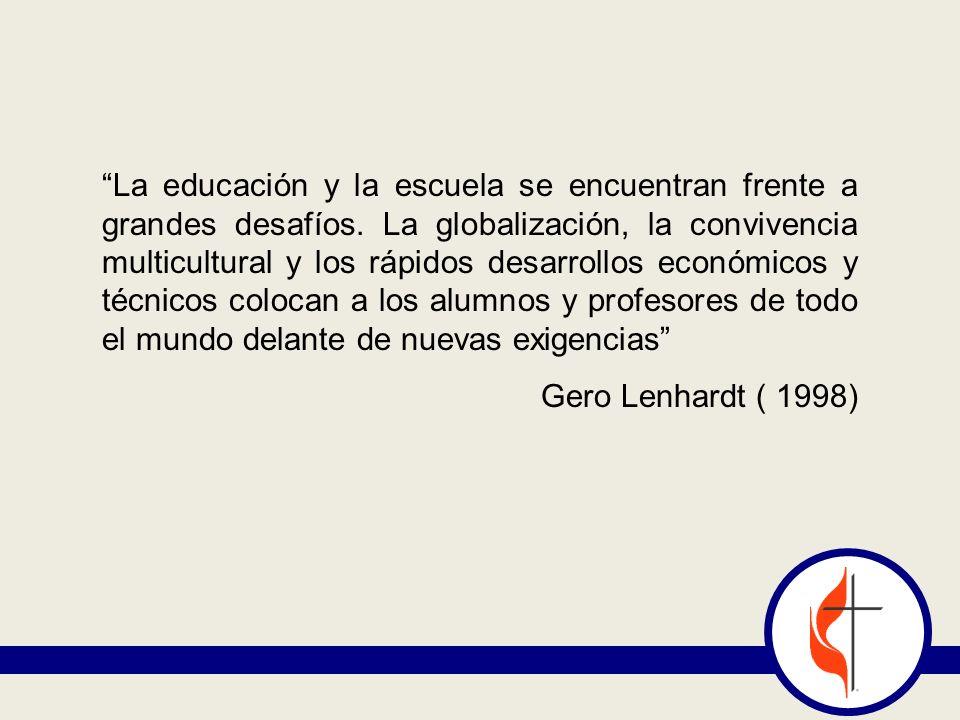 La educación y la escuela se encuentran frente a grandes desafíos. La globalización, la convivencia multicultural y los rápidos desarrollos económicos