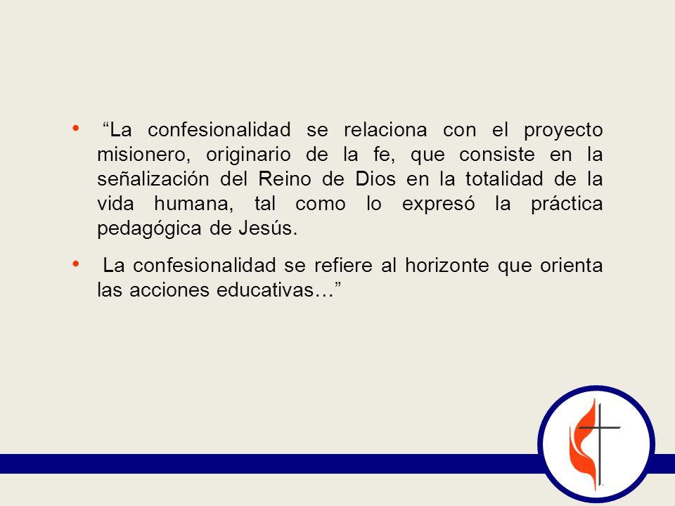 La confesionalidad se relaciona con el proyecto misionero, originario de la fe, que consiste en la señalización del Reino de Dios en la totalidad de l