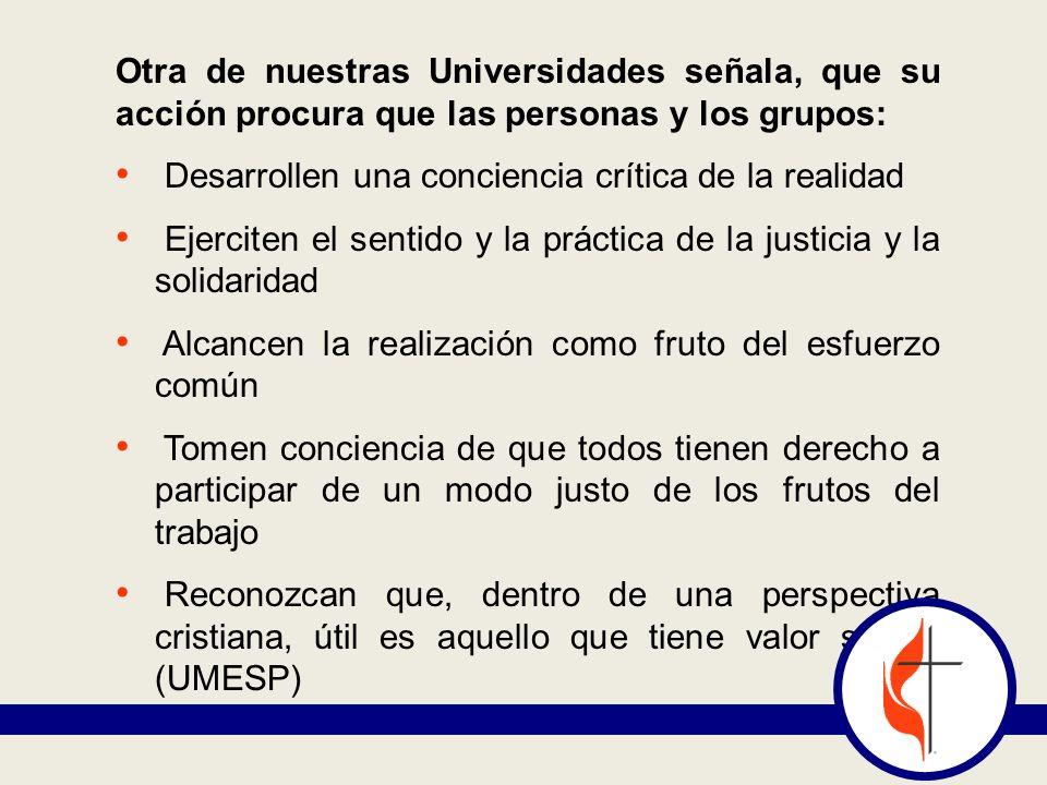 Otra de nuestras Universidades señala, que su acción procura que las personas y los grupos: Desarrollen una conciencia crítica de la realidad Ejercite