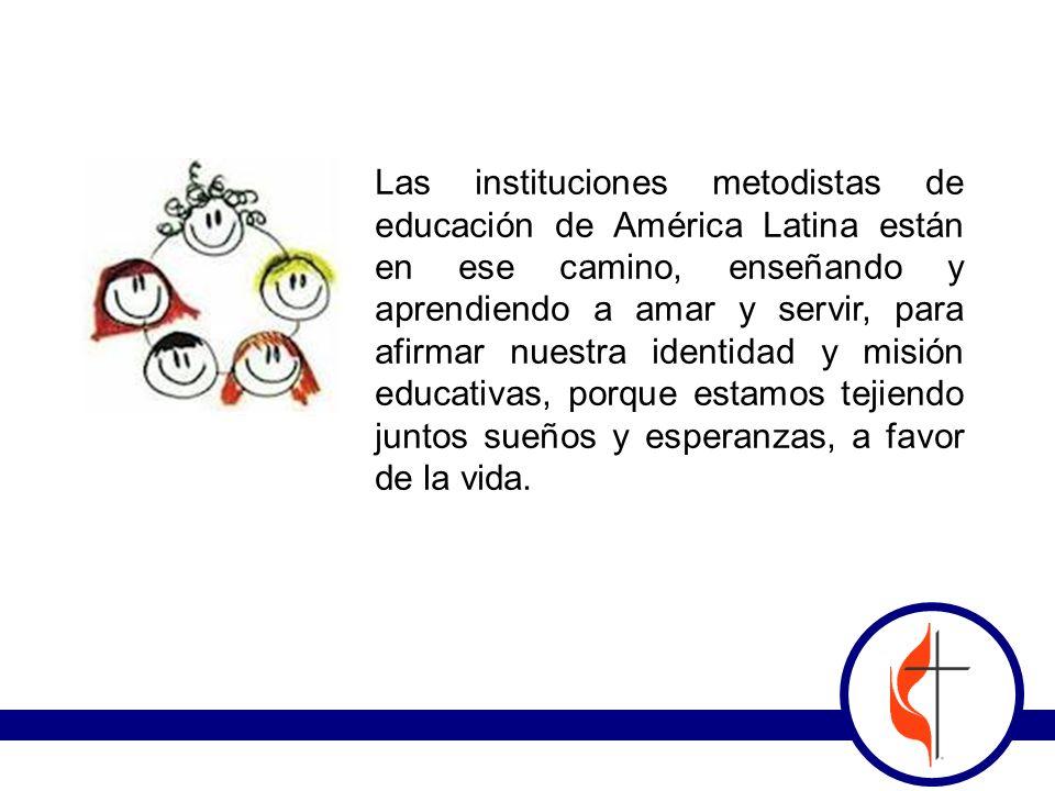Las instituciones metodistas de educación de América Latina están en ese camino, enseñando y aprendiendo a amar y servir, para afirmar nuestra identid