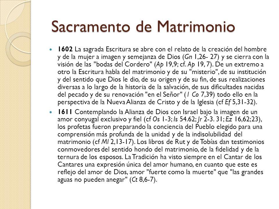 Sacramento de Matrimonio Sacramento de Matrimonio 1602 La sagrada Escritura se abre con el relato de la creación del hombre y de la mujer a imagen y semejanza de Dios (Gn 1,26- 27) y se cierra con la visión de las bodas del Cordero (Ap 19,9; cf.