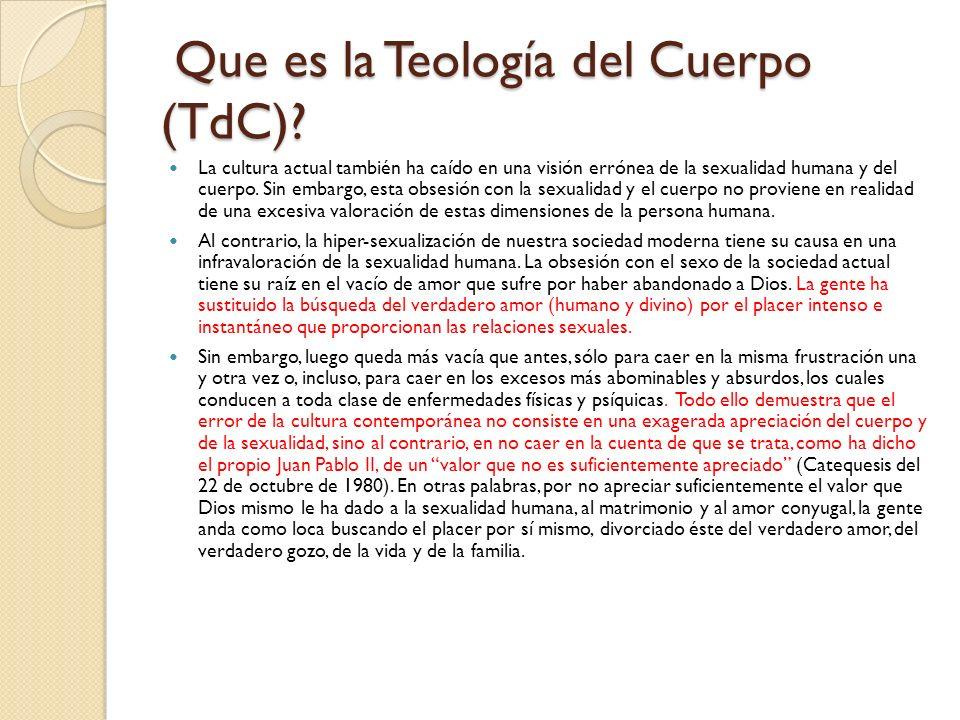 Que es la Teología del Cuerpo (TdC)? Que es la Teología del Cuerpo (TdC)? La cultura actual también ha caído en una visión errónea de la sexualidad hu