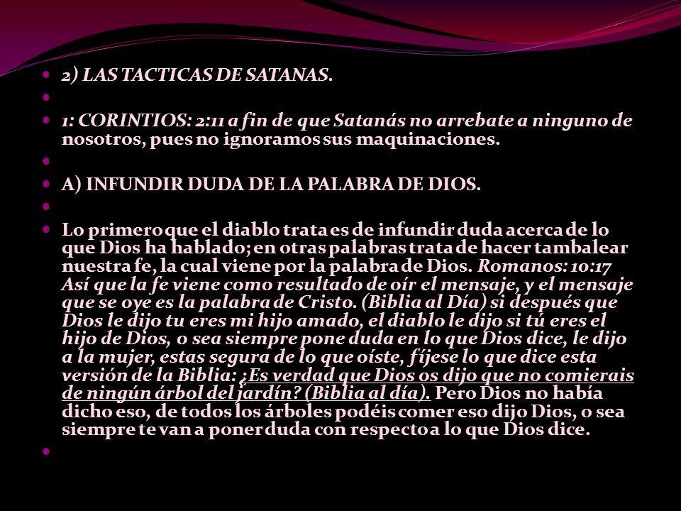 2) LAS TACTICAS DE SATANAS. 1: CORINTIOS: 2:11 a fin de que Satanás no arrebate a ninguno de nosotros, pues no ignoramos sus maquinaciones. A) INFUNDI
