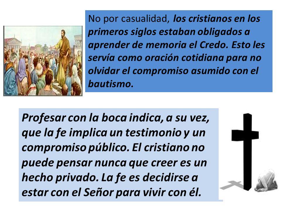 No por casualidad, los cristianos en los primeros siglos estaban obligados a aprender de memoria el Credo. Esto les servía como oración cotidiana para