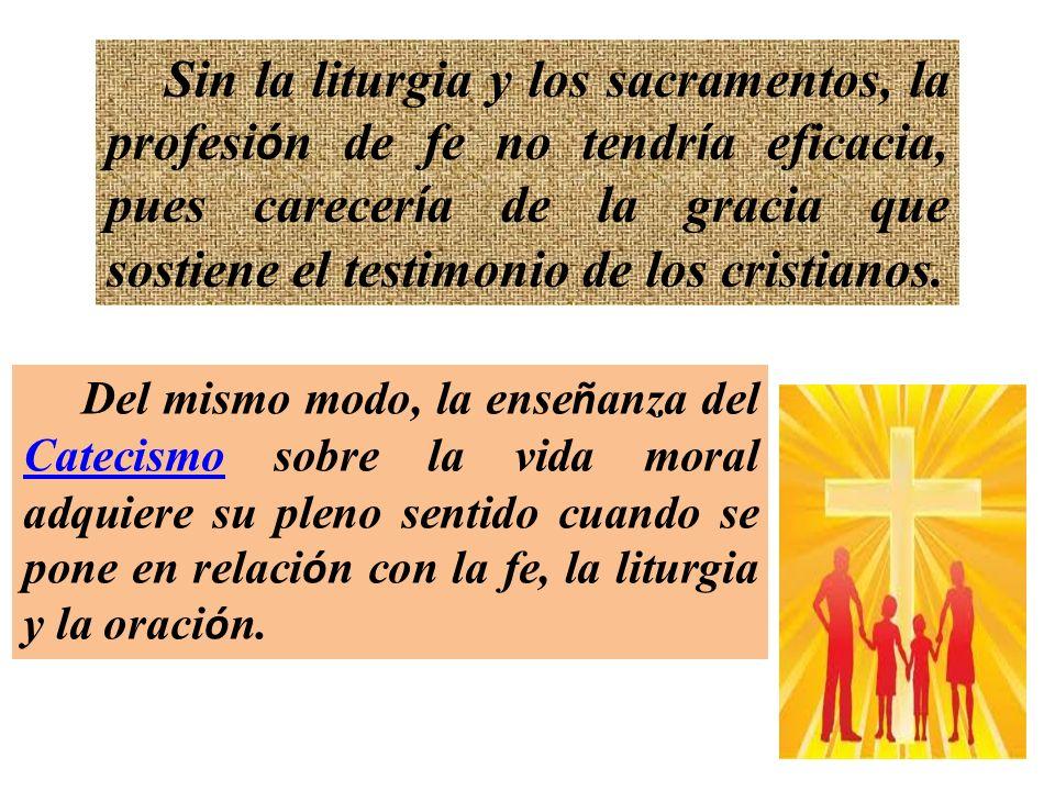 Sin la liturgia y los sacramentos, la profesi ó n de fe no tendr í a eficacia, pues carecer í a de la gracia que sostiene el testimonio de los cristianos.
