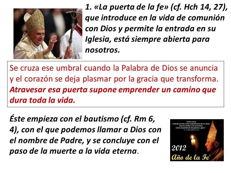Éste empieza con el bautismo (cf. Rm 6, 4), con el que podemos llamar a Dios con el nombre de Padre, y se concluye con el paso de la muerte a la vida