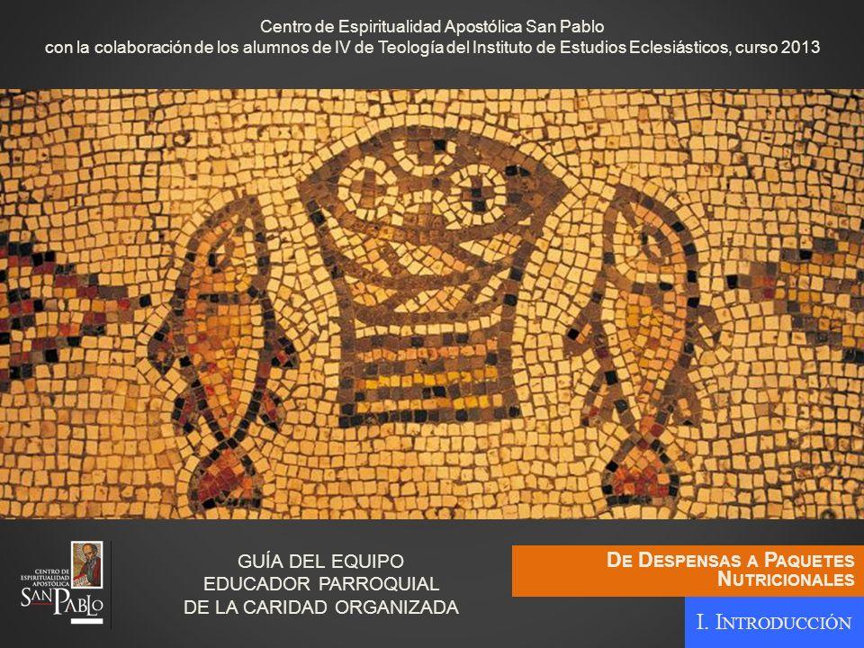 GUÍA DEL EQUIPO EDUCADOR PARROQUIAL DE LA CARIDAD ORGANIZADA I. I NTRODUCCIÓN Centro de Espiritualidad Apostólica San Pablo con la colaboración de los