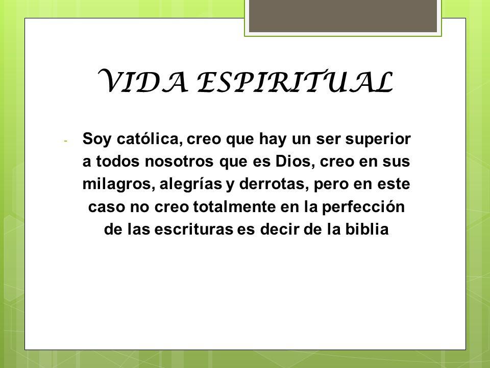 VIDA ESPIRITUAL - Soy católica, creo que hay un ser superior a todos nosotros que es Dios, creo en sus milagros, alegrías y derrotas, pero en este cas