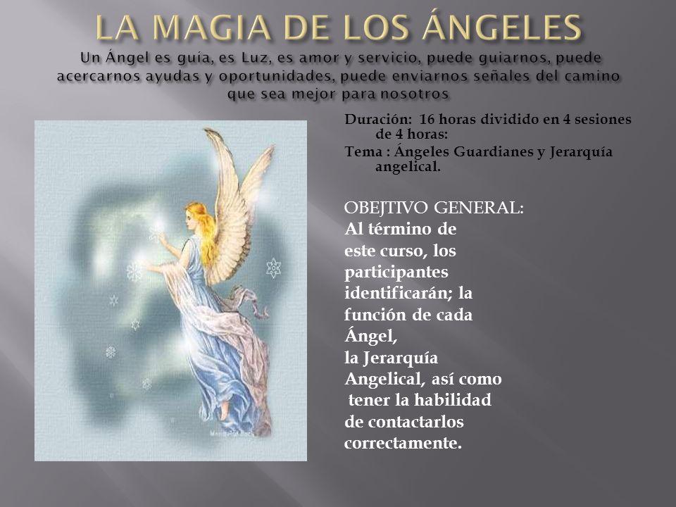 Duración: 16 horas dividido en 4 sesiones de 4 horas: Tema : Ángeles Guardianes y Jerarquía angelical. OBEJTIVO GENERAL: Al término de este curso, los