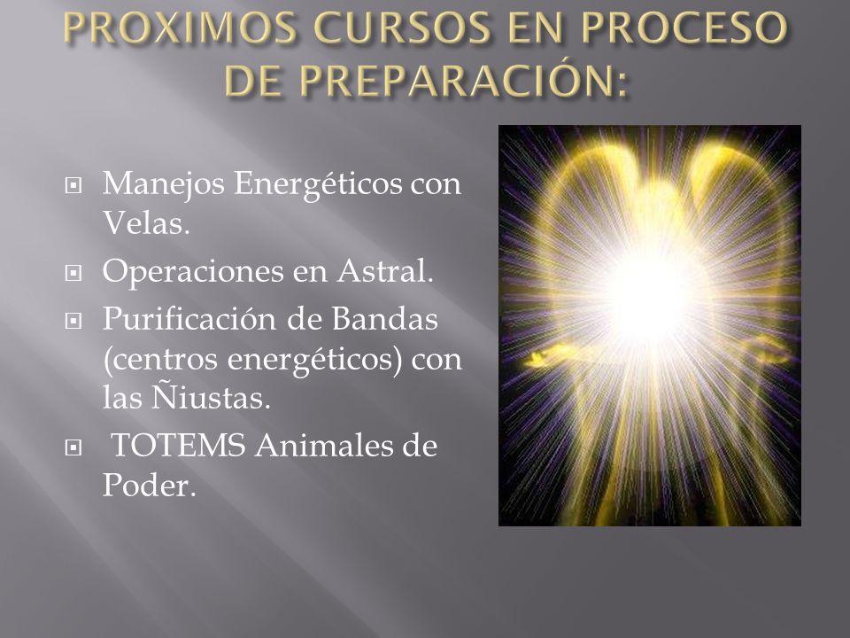 Manejos Energéticos con Velas. Operaciones en Astral. Purificación de Bandas (centros energéticos) con las Ñiustas. TOTEMS Animales de Poder.
