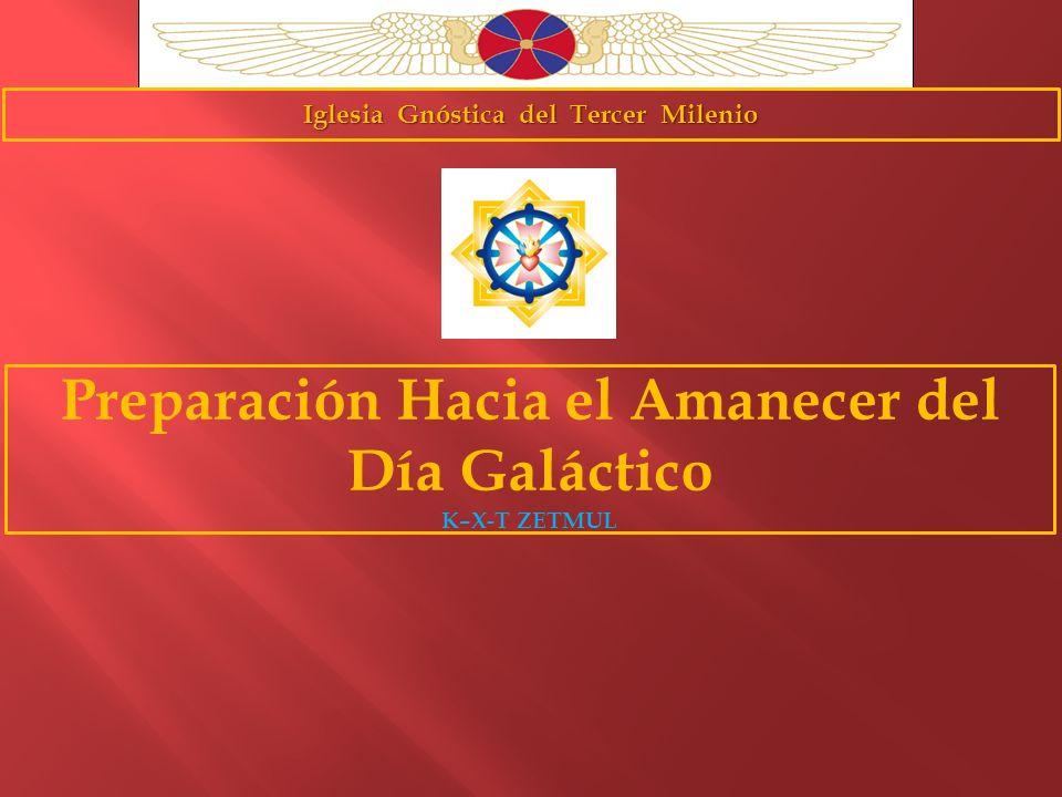 Iglesia Gnóstica del Tercer Milenio Preparación Hacia el Amanecer del Día Galáctico K–X-T ZETMUL