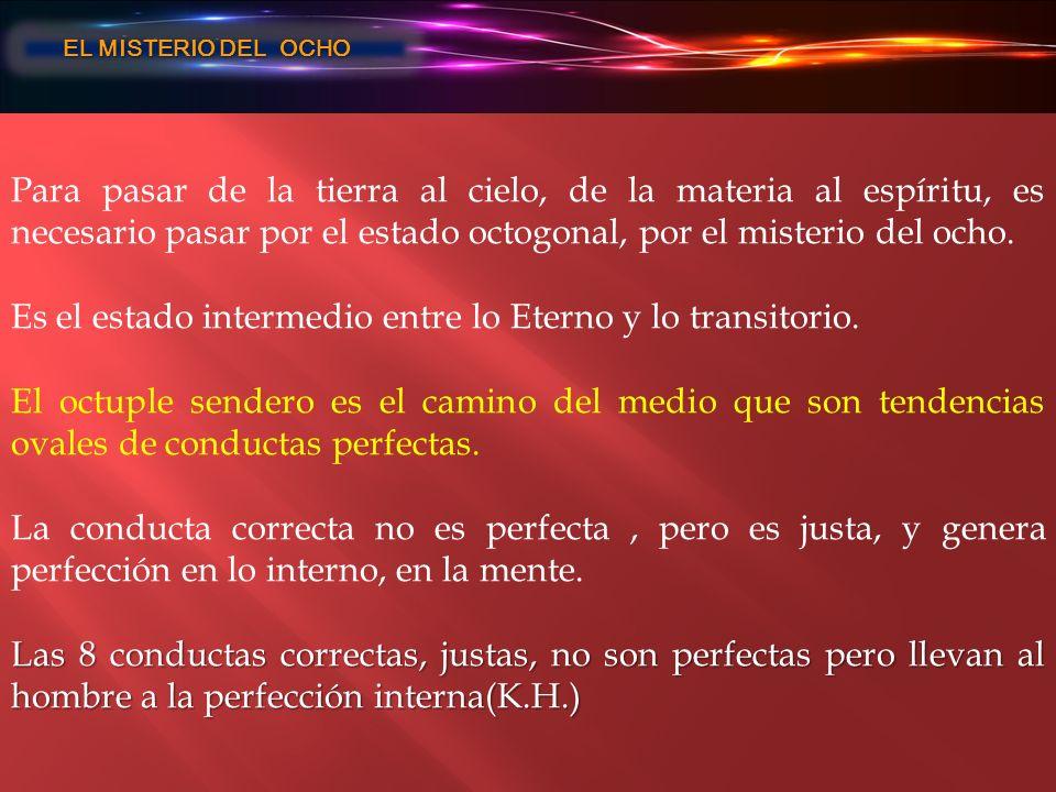 EL MISTERIO DEL OCHO EL MISTERIO DEL OCHO Para pasar de la tierra al cielo, de la materia al espíritu, es necesario pasar por el estado octogonal, por