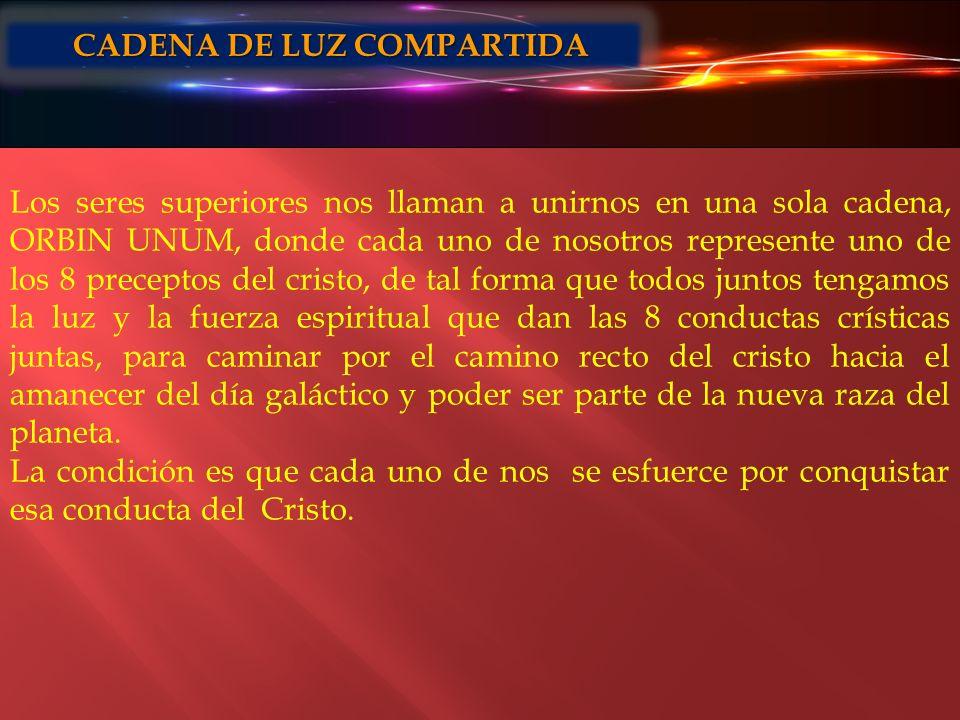 Los seres superiores nos llaman a unirnos en una sola cadena, ORBIN UNUM, donde cada uno de nosotros represente uno de los 8 preceptos del cristo, de