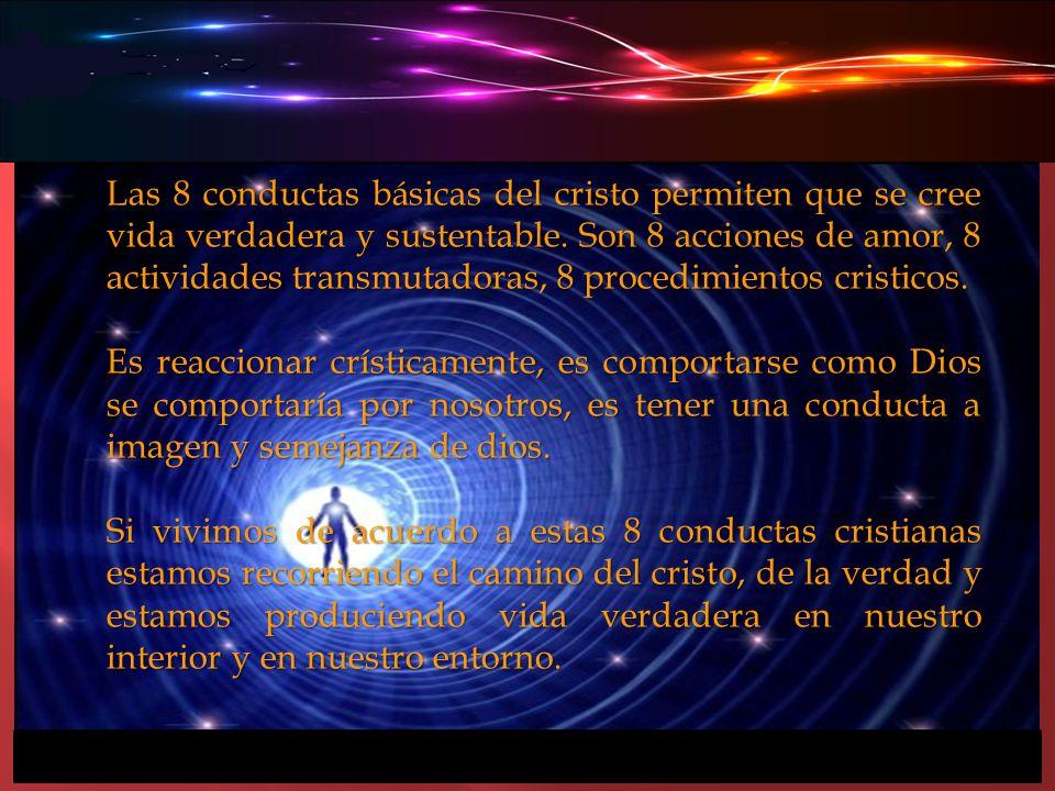 Las 8 conductas básicas del cristo permiten que se cree vida verdadera y sustentable. Son 8 acciones de amor, 8 actividades transmutadoras, 8 procedim
