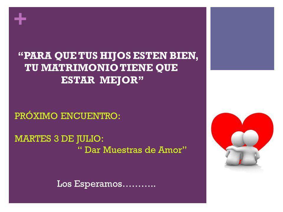 + PRÓXIMO ENCUENTRO: MARTES 3 DE JULIO: Dar Muestras de Amor Los Esperamos……….. PARA QUE TUS HIJOS ESTEN BIEN, TU MATRIMONIO TIENE QUE ESTAR MEJOR