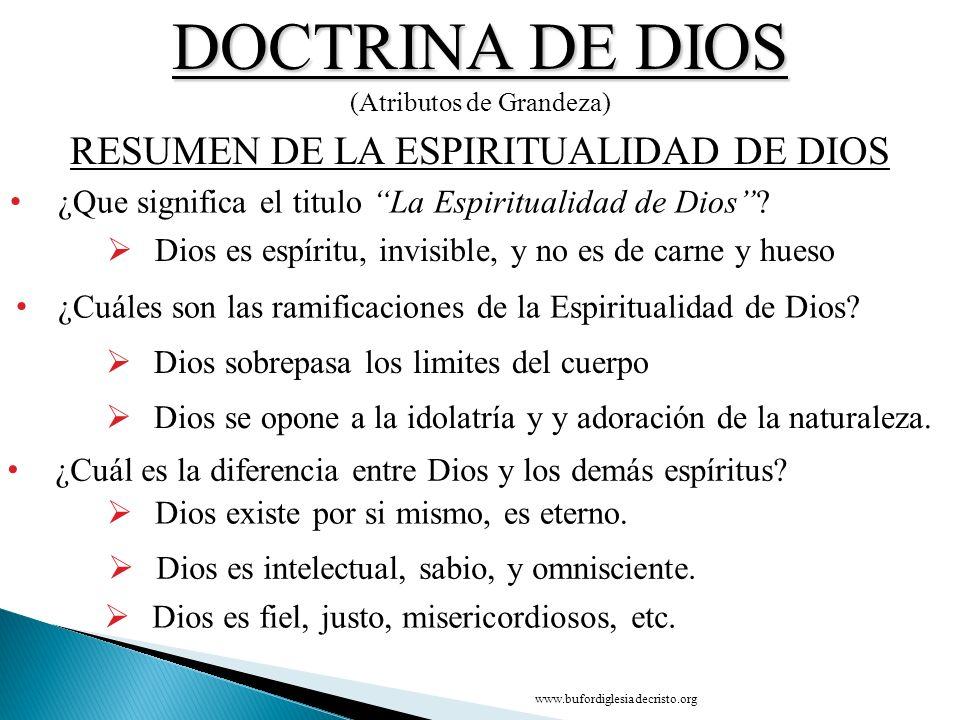 DOCTRINA DE DIOS (Atributos de Grandeza) ¿Que significa el titulo La Espiritualidad de Dios? RESUMEN DE LA ESPIRITUALIDAD DE DIOS Dios es fiel, justo,
