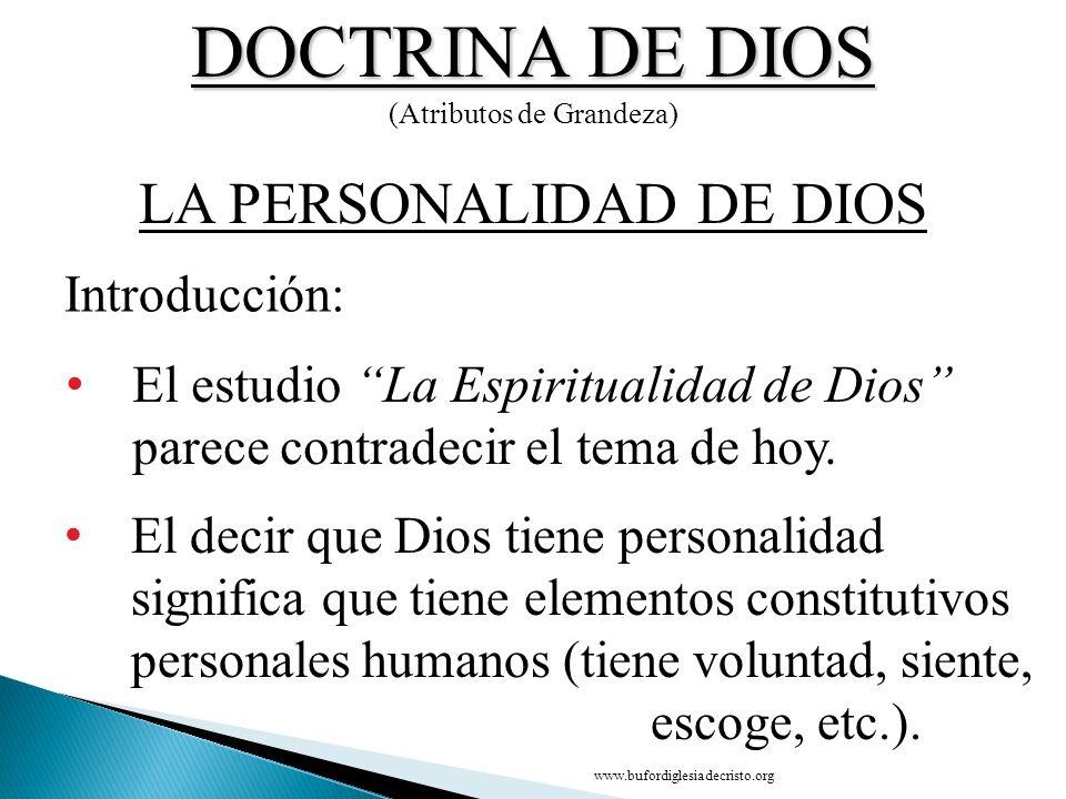 DOCTRINA DE DIOS (Atributos de Grandeza) Introducción: LA PERSONALIDAD DE DIOS El estudio La Espiritualidad de Dios parece contradecir el tema de hoy.