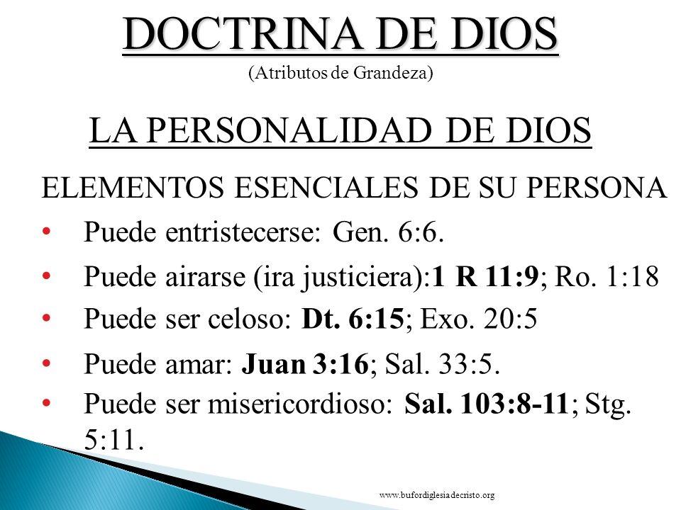 DOCTRINA DE DIOS (Atributos de Grandeza) ELEMENTOS ESENCIALES DE SU PERSONA LA PERSONALIDAD DE DIOS Puede entristecerse: Gen. 6:6. Puede airarse (ira