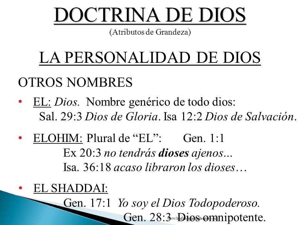 DOCTRINA DE DIOS (Atributos de Grandeza) OTROS NOMBRES LA PERSONALIDAD DE DIOS EL: Dios. Nombre genérico de todo dios: Sal. 29:3 Dios de Gloria. Isa 1