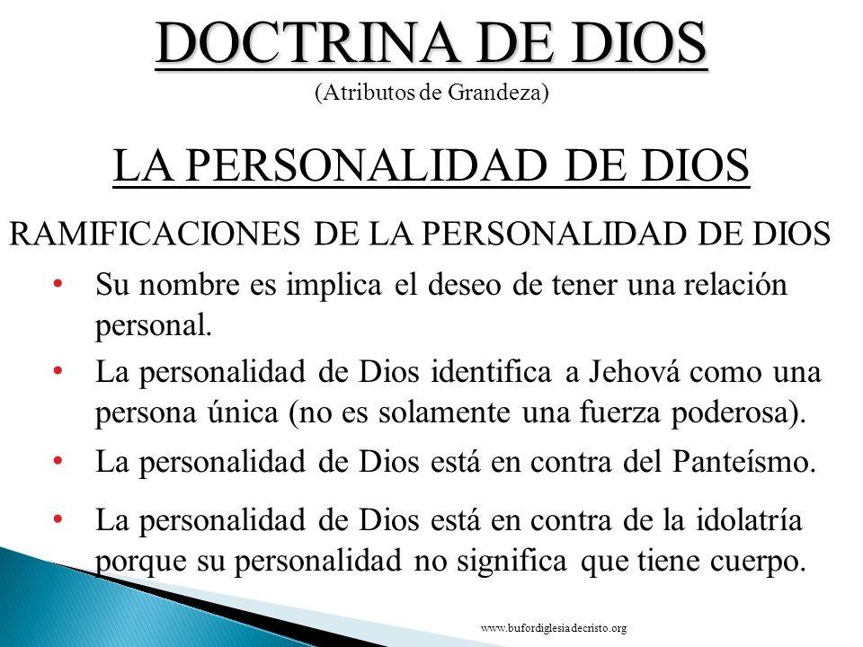 DOCTRINA DE DIOS (Atributos de Grandeza) RAMIFICACIONES DE LA PERSONALIDAD DE DIOS LA PERSONALIDAD DE DIOS Su nombre es implica el deseo de tener una