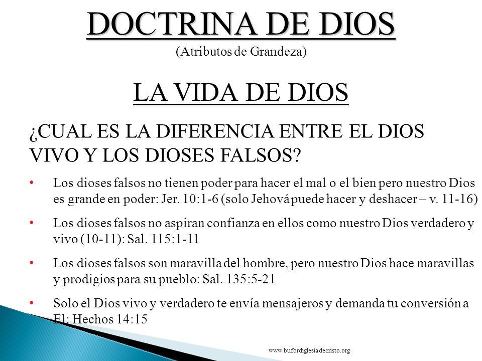 DOCTRINA DE DIOS (Atributos de Grandeza) ¿CUAL ES LA DIFERENCIA ENTRE EL DIOS VIVO Y LOS DIOSES FALSOS? Los dioses falsos no tienen poder para hacer e