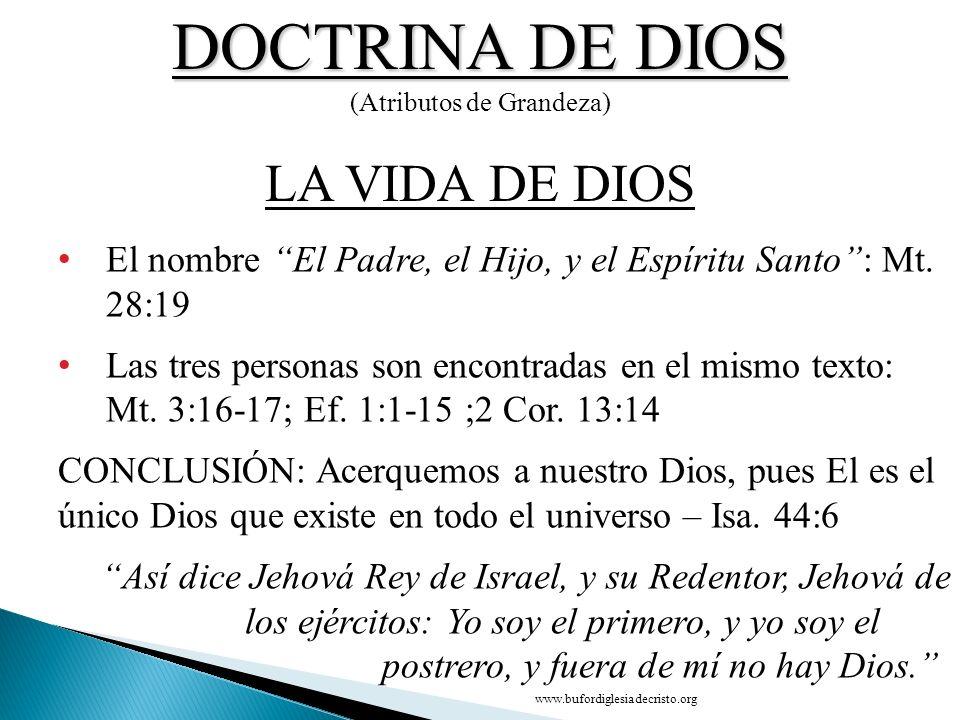 DOCTRINA DE DIOS (Atributos de Grandeza) El nombre El Padre, el Hijo, y el Espíritu Santo: Mt. 28:19 Las tres personas son encontradas en el mismo tex