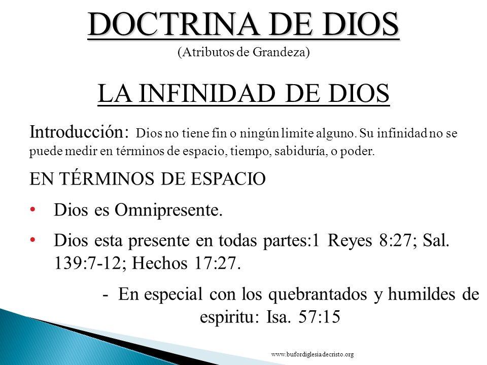 DOCTRINA DE DIOS (Atributos de Grandeza) Introducción: Dios no tiene fin o ningún limite alguno. Su infinidad no se puede medir en términos de espacio