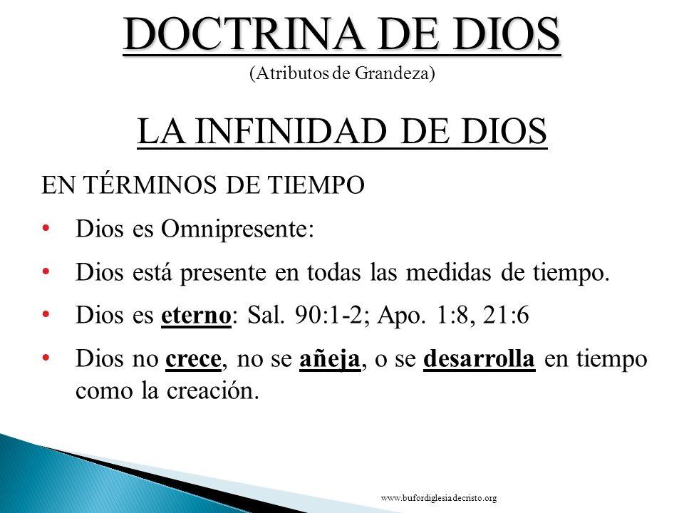 DOCTRINA DE DIOS (Atributos de Grandeza) EN TÉRMINOS DE TIEMPO Dios es Omnipresente: Dios está presente en todas las medidas de tiempo. Dios es eterno