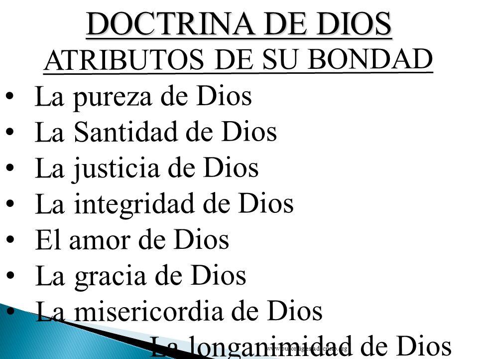 ATRIBUTOS DE SU BONDAD La pureza de Dios La Santidad de Dios La justicia de Dios La integridad de Dios El amor de Dios La gracia de Dios La misericord