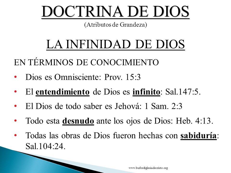 DOCTRINA DE DIOS (Atributos de Grandeza) EN TÉRMINOS DE CONOCIMIENTO Dios es Omnisciente: Prov. 15:3 El entendimiento de Dios es infinito: Sal.147:5.