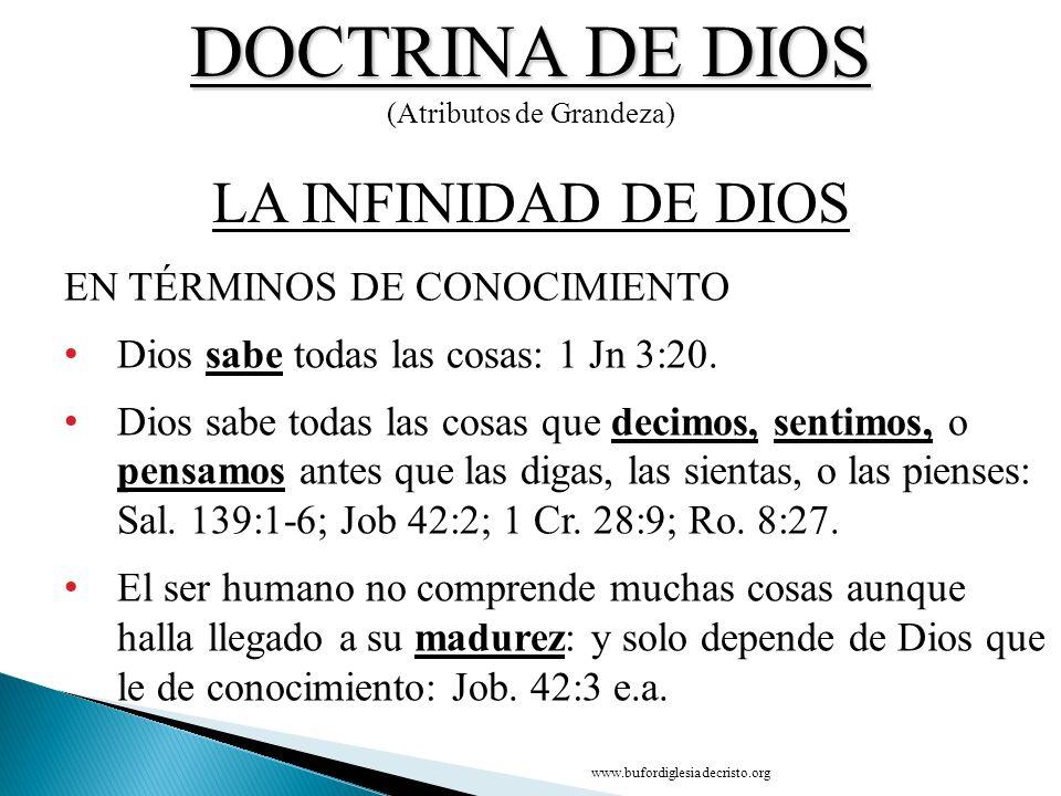 DOCTRINA DE DIOS (Atributos de Grandeza) EN TÉRMINOS DE CONOCIMIENTO Dios sabe todas las cosas: 1 Jn 3:20. Dios sabe todas las cosas que decimos, sent